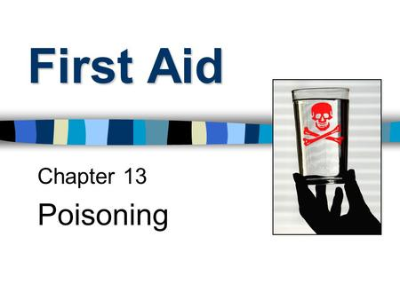 First Aid Chapter 13 Poisoning. Poison Any substance that causes a harmful reaction when applied or ingested.
