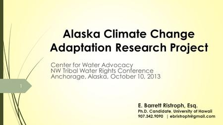Alaska Climate Change Adaptation Research Project Center for Water Advocacy NW Tribal Water Rights Conference Anchorage, Alaska, October 10, 2013 E. Barrett.