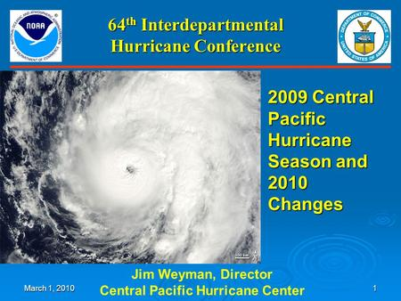 March 1, 20101 64 th Interdepartmental Hurricane Conference Jim Weyman, Director Central Pacific Hurricane Center 2009 Central Pacific Hurricane Season.