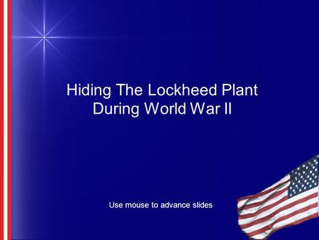 Hiding The Lockheed Plant During World War II Use mouse to advance slides.