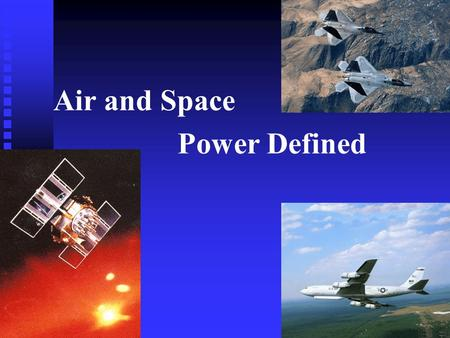 Air and Space Power Defined. Overview Define Air and Space PowerDefine Air and Space Power CompetenciesCompetencies FunctionsFunctions DoctrineDoctrine.