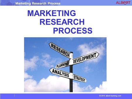 © 2015 albert-learning.com Marketing Research Process MARKETING RESEARCH PROCESS.