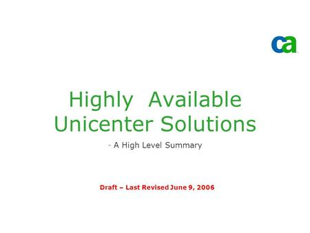 Highly Available Unicenter Solutions -A High Level Summary Draft – Last Revised June 9, 2006.
