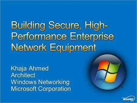 Khaja Ahmed Architect Windows Networking Microsoft Corporation.