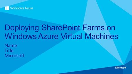 Name Title Microsoft Deploying SharePoint Farms on Windows Azure Virtual Machines.