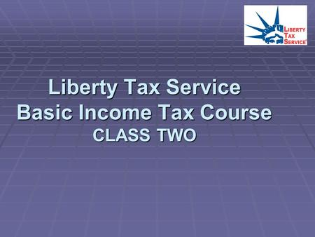 Liberty Tax Service Basic Income Tax Course CLASS TWO.