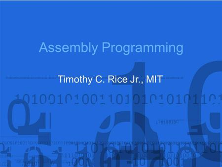 Assembly Programming Timothy C. Rice Jr., MIT. OUTLINE Basic Structure Exit to Dos Print Character Clear Screen Change BG & FG Color Set Curser Location.