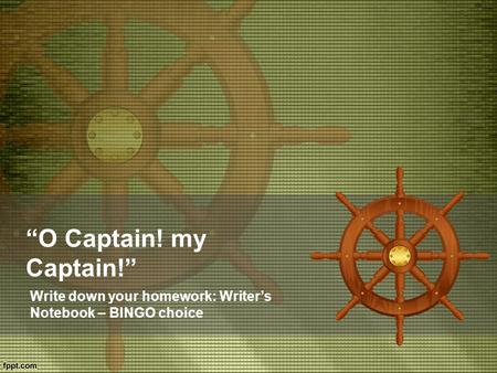 """O Captain! my Captain!"" Write down your homework: Writer's Notebook – BINGO choice."