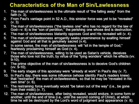 "Characteristics of the Man of Sin/Lawlessness 1.The man of sin/lawlessness is the ultimate result of ""the falling away"" from the faith (v. 3). 2.From Paul's."