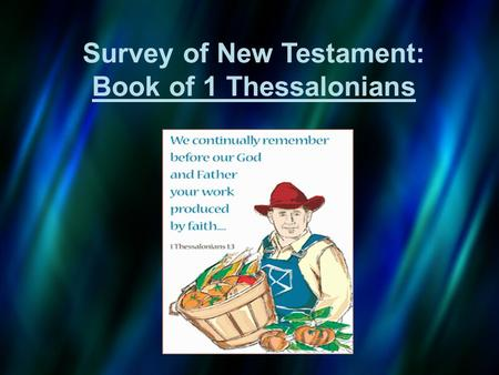 Survey of New Testament: Book of 1 Thessalonians.