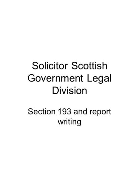 Solicitor Scottish Government Legal Division Section 193 and report writing.