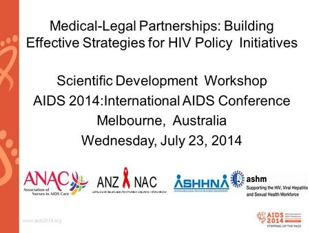 Www.aids2014.org Medical-Legal Partnerships: Building Effective Strategies for HIV Policy Initiatives Scientific Development Workshop AIDS 2014:International.