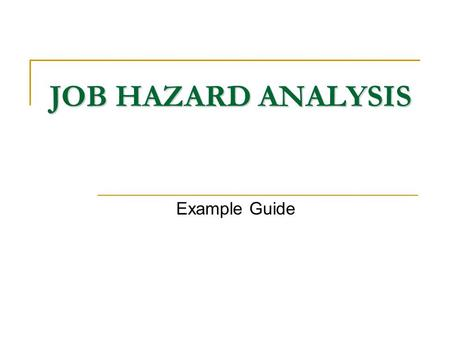 JOB HAZARD ANALYSIS Example Guide.