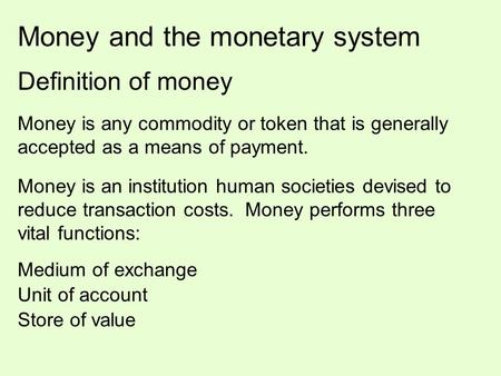 an introduction to the definition of money Money is often defined in terms of the three functions or services that it provides money serves as a medium of exchange, as a store of value, and as a unit of account store of value in order to be a medium of exchange, money must hold its value over time that is, it must be a store of value if .