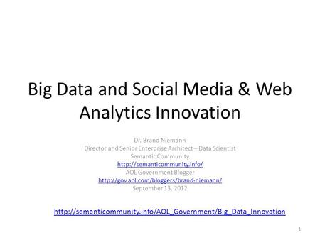 Big Data and Social Media & Web Analytics Innovation Dr. Brand Niemann Director and Senior Enterprise Architect – Data Scientist Semantic Community