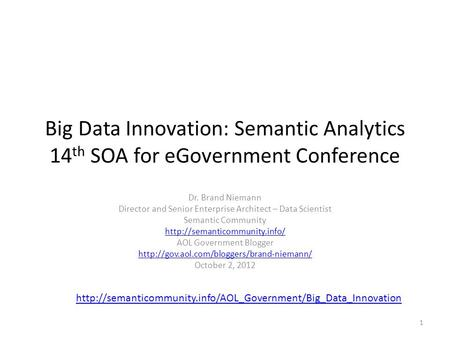 Big Data Innovation: Semantic Analytics 14 th SOA for eGovernment Conference Dr. Brand Niemann Director and Senior Enterprise Architect – Data Scientist.