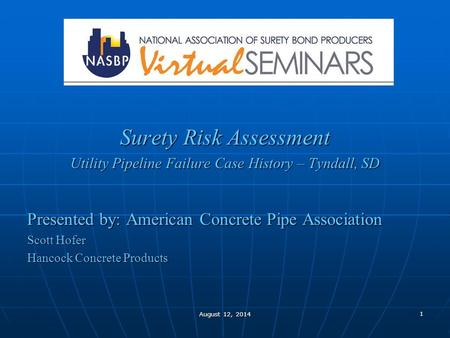 1 August 12, 2014 Surety Risk Assessment Utility Pipeline Failure Case History – Tyndall, SD Presented by: American Concrete Pipe Association Scott Hofer.