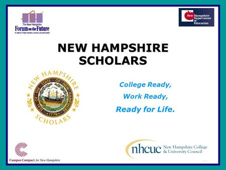 NEW HAMPSHIRE SCHOLARS College Ready, Work Ready, Ready for Life.