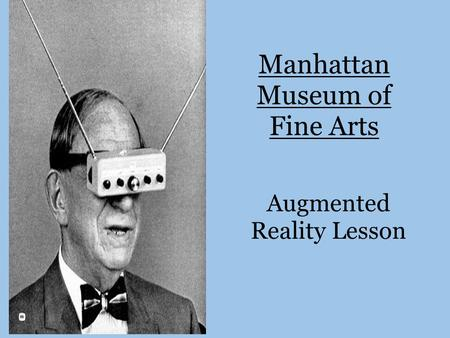 Manhattan Museum of Fine Arts Augmented Reality Lesson.