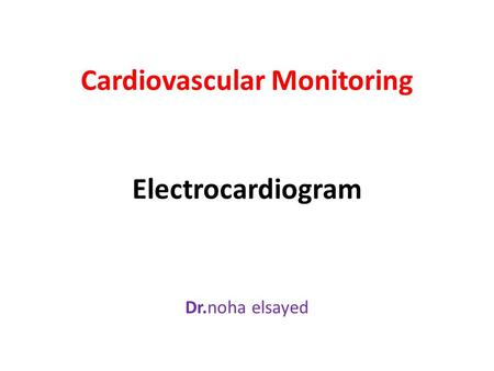 Dr.noha elsayed Cardiovascular Monitoring Electrocardiogram.