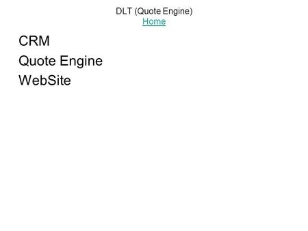 DLT (Quote Engine) Home Home CRM Quote Engine WebSite.