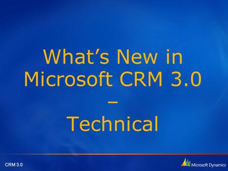 CRM 3.0 What's New in Microsoft CRM 3.0 – Technical.