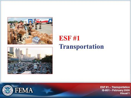 ESF #1 – Transportation IS-801 – February 2009 Visual 1 ESF #1 Transportation.