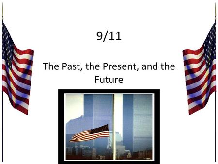 9/11 The Past, the Present, and the Future. In the beginning... It started out as an ordinary September day. The sun was shinning and cool.