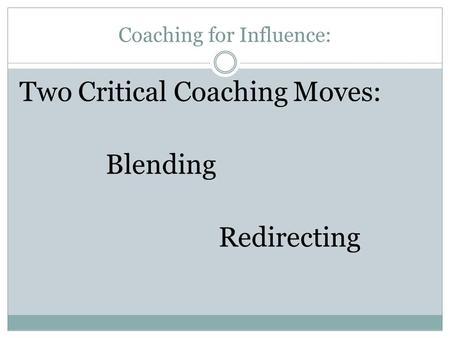 Coaching for Influence: Two Critical Coaching Moves: Blending Redirecting.