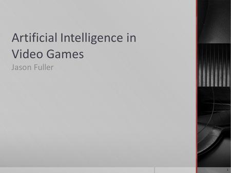 Artificial Intelligence in Video Games Jason Fuller 1.