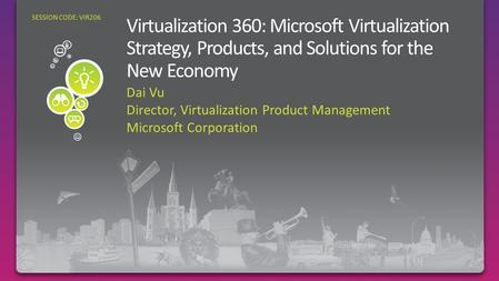 Dai Vu Director, Virtualization Product Management Microsoft Corporation SESSION CODE: VIR206.