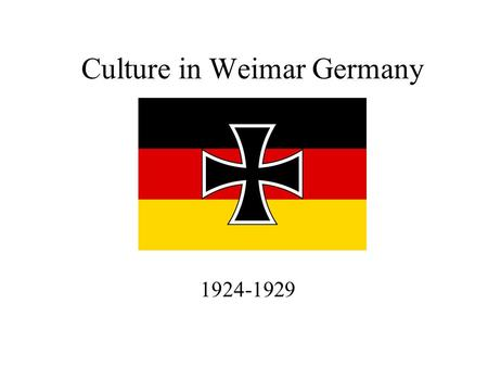 Culture in Weimar Germany 1924-1929. Connector What does this suggest about Weimar Culture?What does this suggest about Weimar Culture?