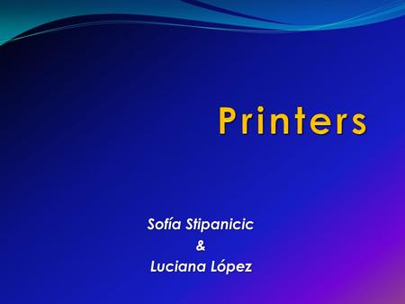 Sofía Stipanicic & Luciana López. What is a printer? A printer is a device which produces a text and/or graphics of documents stored in electronic form,