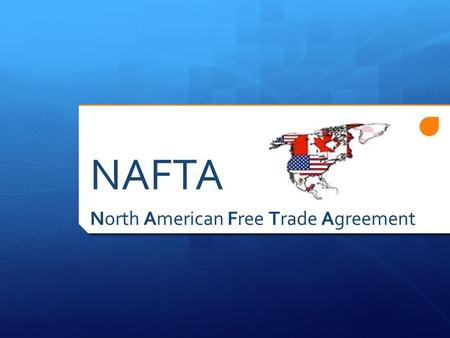 NAFTA North American Free Trade Agreement.