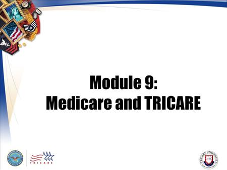 Module 9: Medicare and TRICARE. 2 Module Objectives After this module, you should be able to: State what TRICARE for Life (TFL) is and who is eligible.