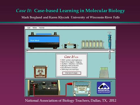 Case It : Case-based Learning in Molecular Biology Mark Bergland and Karen Klyczek University of Wisconsin-River Falls National Association of Biology.