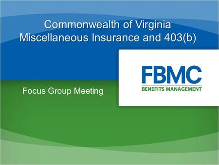 Commonwealth of Virginia Miscellaneous Insurance and 403(b) Focus Group Meeting.