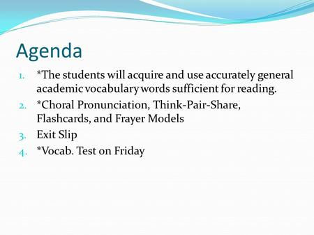 Agenda 1. *The students will acquire and use accurately general academic vocabulary words sufficient for reading. 2. *Choral Pronunciation, Think-Pair-Share,