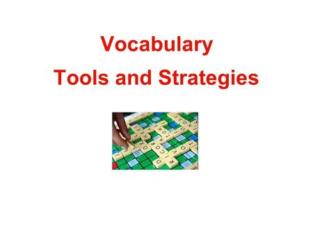 Vocabulary Tools and Strategies. Why Teach Vocabulary Vocabulary deficits are a major cause of problems with reading comprehension Students with low SES.