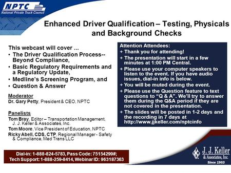 Dial-in: 1-888-824-5783, Pass Code: 75154299#; Tech Support: 1-888-259-8414, Webinar ID: 963187363 Enhanced Driver Qualification – Testing, Physicals and.