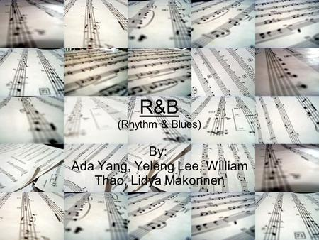 R&B (Rhythm & Blues) By: Ada Yang, Yeleng Lee, William Thao, Lidya Makonnen.