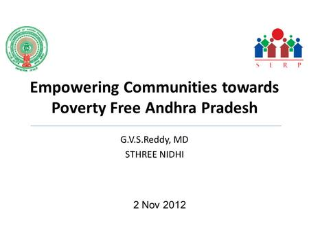 Empowering Communities towards Poverty Free Andhra Pradesh G.V.S.Reddy, MD STHREE NIDHI 2 Nov 2012.