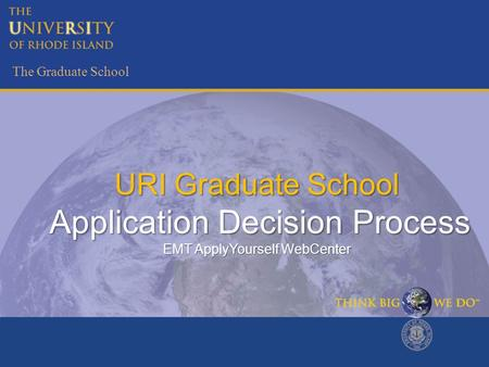 The Graduate School URI Graduate School Application Decision Process EMT ApplyYourself WebCenter.