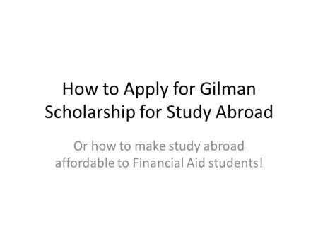 How to Apply for Gilman Scholarship for Study Abroad Or how to make study abroad affordable to Financial Aid students!