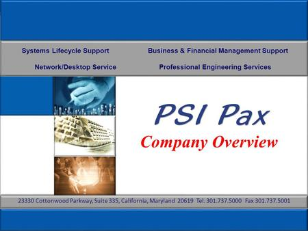 1 PSI Pax Proprietary Company Overview Systems Lifecycle Support Business & Financial Management Support Network/Desktop Service Professional Engineering.