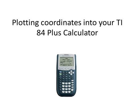 Plotting coordinates into your TI 84 Plus Calculator.
