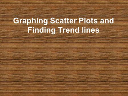 Graphing Scatter Plots and Finding Trend lines