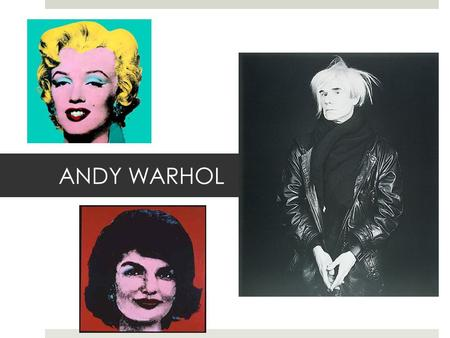 ANDY WARHOL. Andy Warhol was born Andrew Warhola on August 6, 1928, in Pittsburgh, Pennsylvania.  Andy's father Andrej Warhola and mother Julia Warhola.
