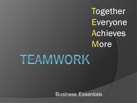 Business Essentials Together Everyone Achieves More.