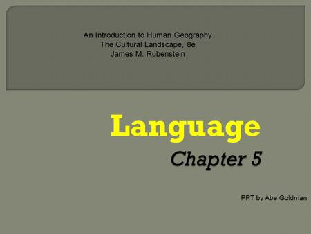 Language PPT by Abe Goldman An Introduction to Human Geography The Cultural Landscape, 8e James M. Rubenstein.